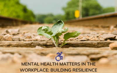 Mental Health Matters In The Workplace: Building Resilience